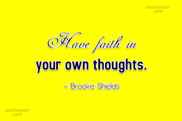 Quote: Have faith in your own thoughts. –...