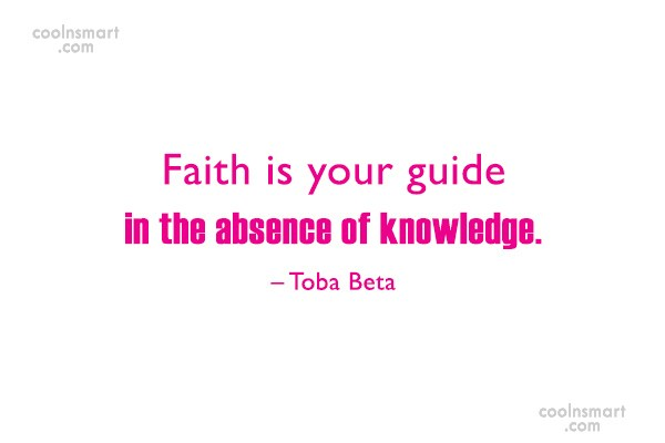 Quote: Faith is your guide in the absence...