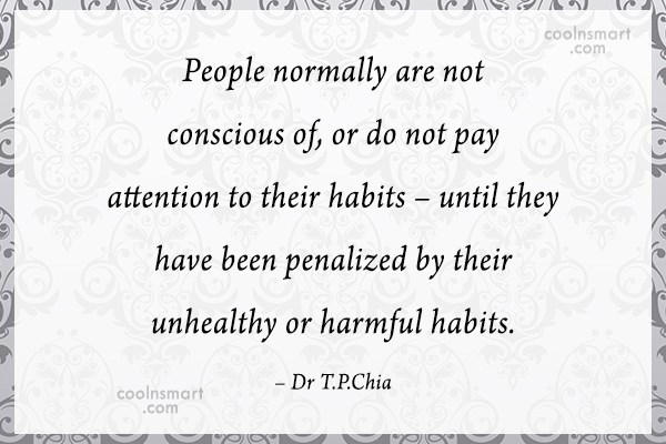 Habits Quote: People normally are not conscious of, or...
