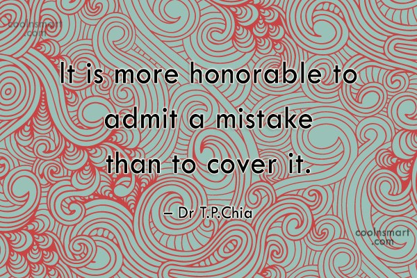 Mistake Quote: It is more honorable to admit a...