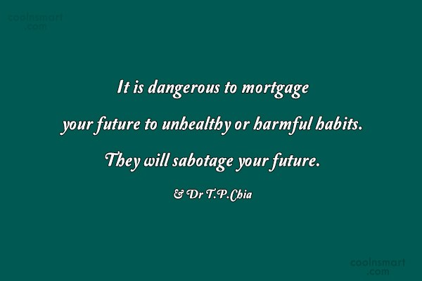 Habits Quote: It is dangerous to mortgage your future...