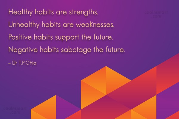 Habits Quote: Healthy habits are strengths. Unhealthy habits are...