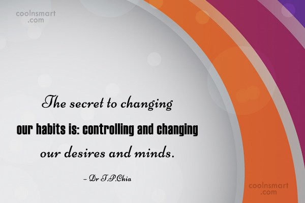 Habits Quote: The secret to changing our habits is:...