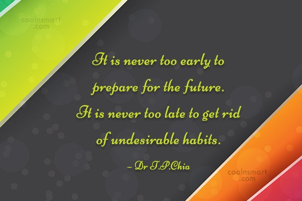 Habits Quote: It is never too early to prepare...
