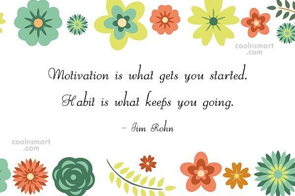 Quote: Motivation is what gets you started. Habit...