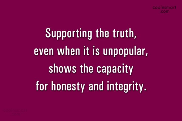 Integrity Quote: Supporting the truth, even when it is...