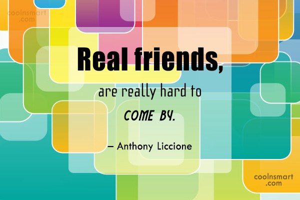 Friendship Quote: Real friends, are really hard to come...