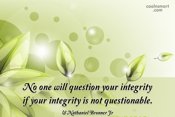 Character Quote: No one will question your integrity if...