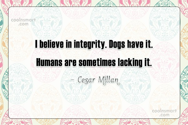 Integrity Quote: I believe in integrity. Dogs have it....
