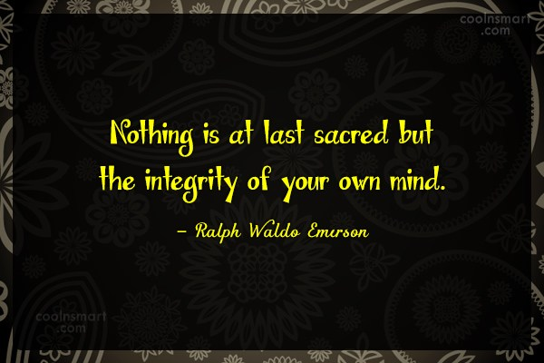Integrity Quote: Nothing is at last sacred but the...