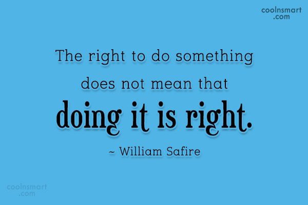Integrity Quote: The right to do something does not...