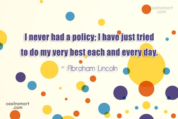 Integrity Quote: I never had a policy; I have...