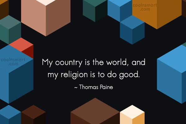 Quote: My country is the world, and my...