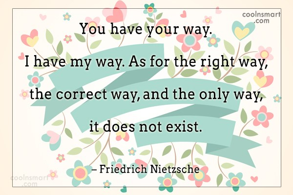Quote: You have your way. I have my...