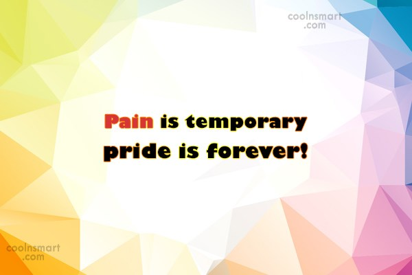 Pain Quote: Pain is temporary pride is forever!