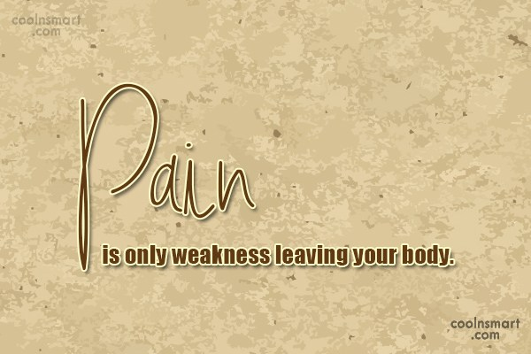 Pain Quote: Pain is only weakness leaving your body.
