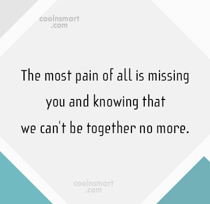 Missing You Quote: The most pain of all is missing...