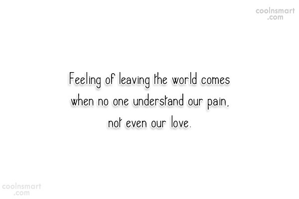 Suicide Quote: Feeling of leaving the world comes when...
