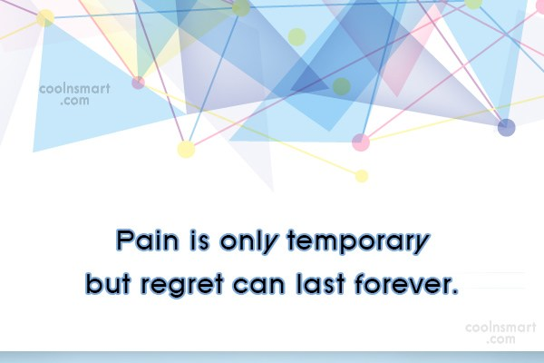 Pain Quote: Pain is only temporary but regret can...