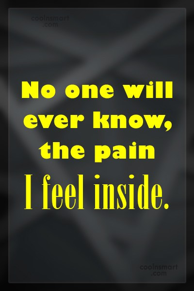 Pain Quote: No one will ever know, the pain...