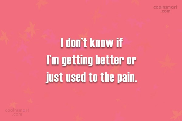 Pain Quote: I don't know if I'm getting better...