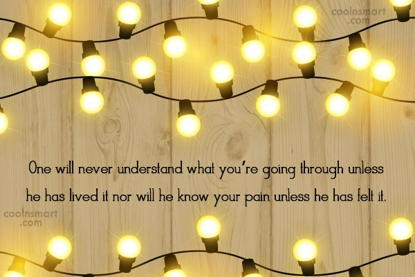 Pain Quote: One will never understand what you're going...