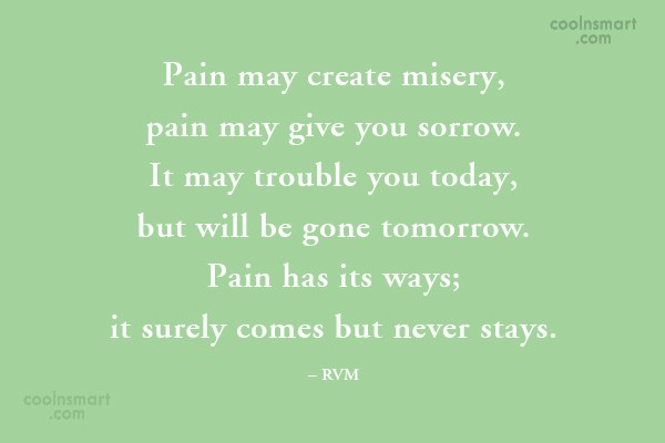 Pain Quote: Pain may create misery, pain may give...