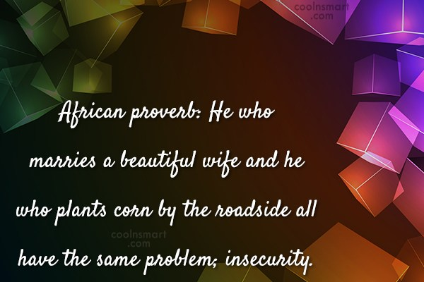 Insecurity Quote: African proverb: He who marries a beautiful...