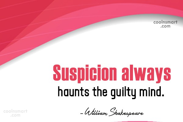 Guilt Quote: Suspicion always haunts the guilty mind. –...