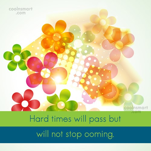 Adversity Quote: Hard times will pass but will not...