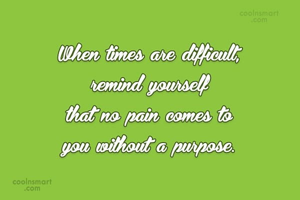 Adversity Quote: When times are difficult, remind yourself that...