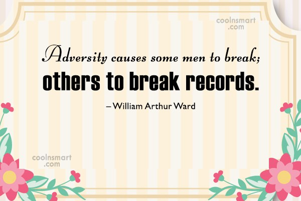 Adversity Quote: Adversity causes some men to break; others...
