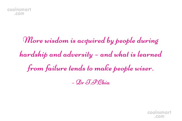 Adversity Quote: More wisdom is acquired by people during...