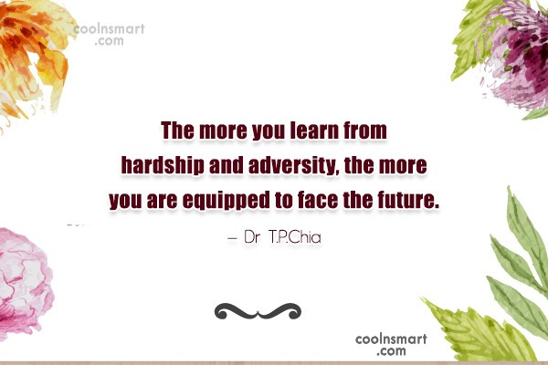 Adversity Quote: The more you learn from hardship and...