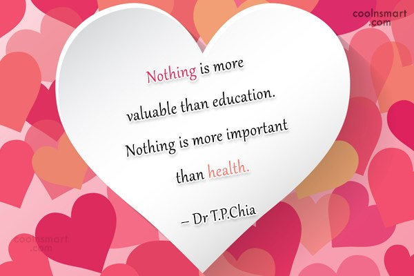Health Quote: Nothing is more valuable than education. Nothing...