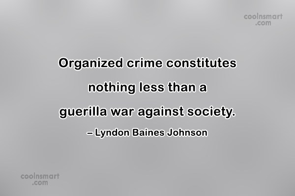 Quote: Organized crime constitutes nothing less than a...