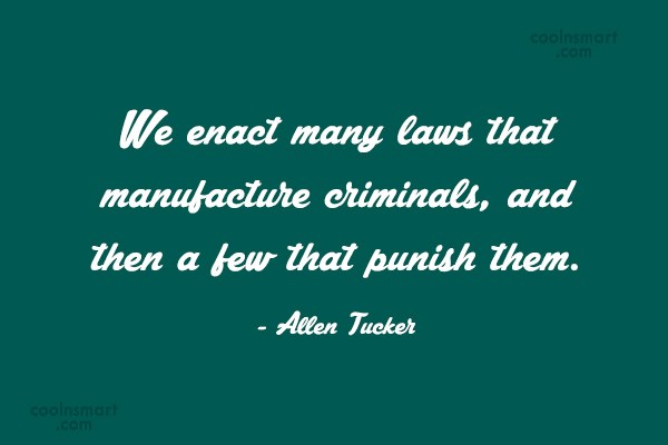 Law Quote: We enact many laws that manufacture criminals,...