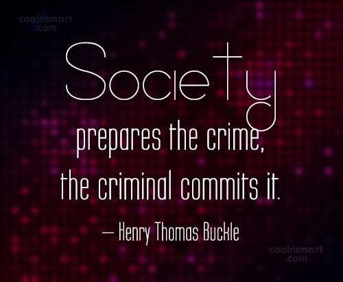 Crime Quote: Society prepares the crime, the criminal commits...