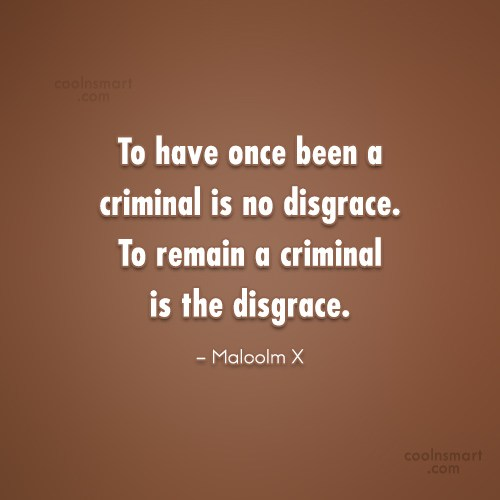 Quote: To have once been a criminal is...