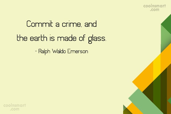 Crime Quote: Commit a crime, and the earth is...