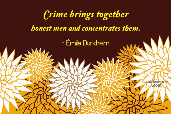 Crime Quote: Crime brings together honest men and concentrates...