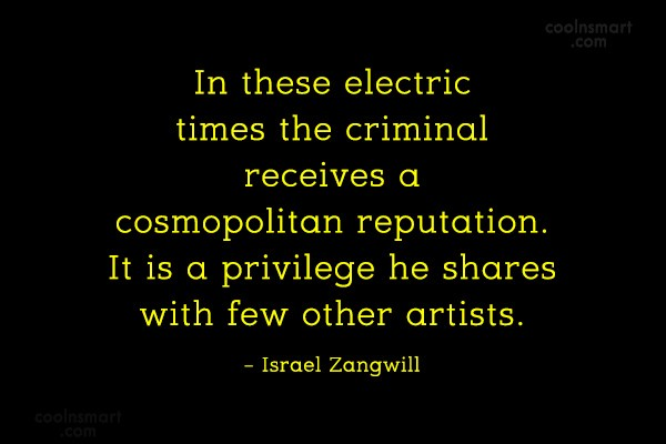 Crime Quote: In these electric times the criminal receives...