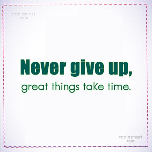 Perseverance Quote: Never give up, great things take time.