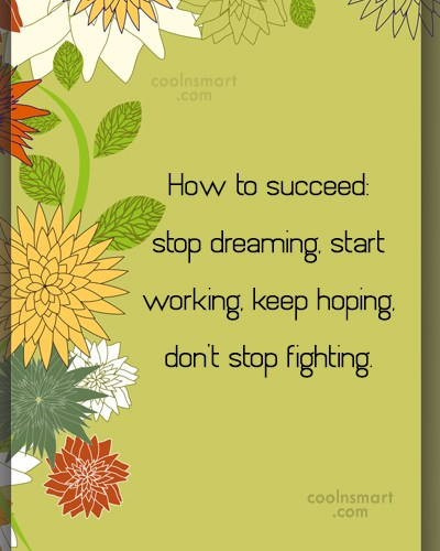 Determination Quote: How to succeed: stop dreaming, start working,...