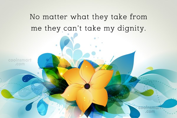 Dignity Quote: No matter what they take from me...