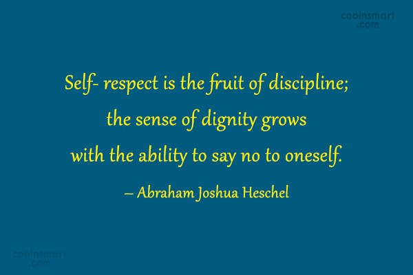 Dignity Quote: Self respect is the fruit of discipline;...