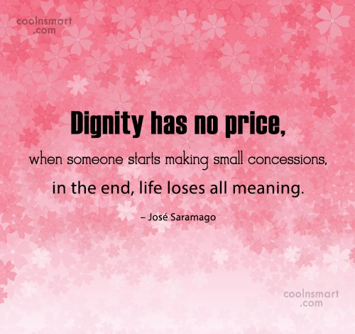 Dignity Quote: Dignity has no price, when someone starts...