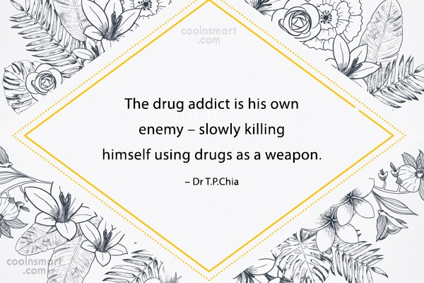 Drugs Quote: The drug addict is his own enemy...