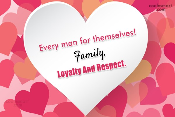 Family Quote: Every man for themselves! Family, Loyalty And...