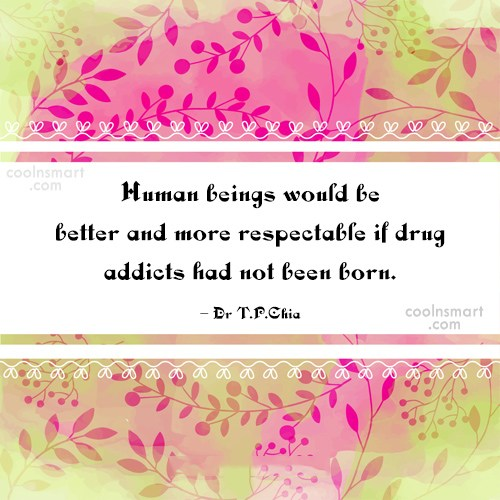 Drugs Quote: Human beings would be better and more...